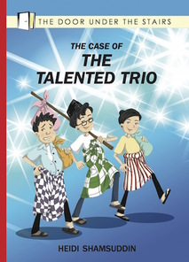 The Talented Trio, children's chapter book by Heidi Shamsuddin, illustrated by Lim Lay Koon, published by Oyez!Books