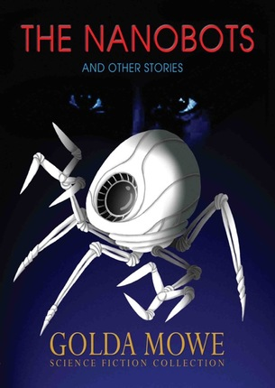 The Nanobots and Other Stories - collection of children's science fiction stories by Golda Mowe, illustrations by Lim Lay Koon, published by Oyez!Books