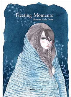 Fleeting Moments, Illustrated Haiku Poems by Emila Yusof, published by Oyez!Books