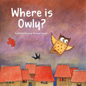 Where is Owly? children's picture book by Mohd Khairul Azman Ismail, published by Oyez!Books