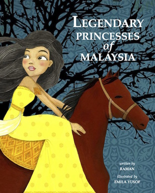 Legendary Princesses of Malaysia, children's picture book by Raman, illustrated by Emila Yusof, published by Oyez!Books