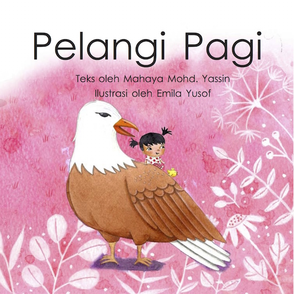 Pelangi Pagi - Bahasa Malaysia children's picture book by Mahaya Mohd. Yassin, illustrated by Emila Yusof, published by Oyez!Books