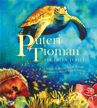 Puteri Tioman The Green Turtle, children's picture book by Rossiti Aishah Rashidi, illustrated by Farrah Ashiela Samsuri