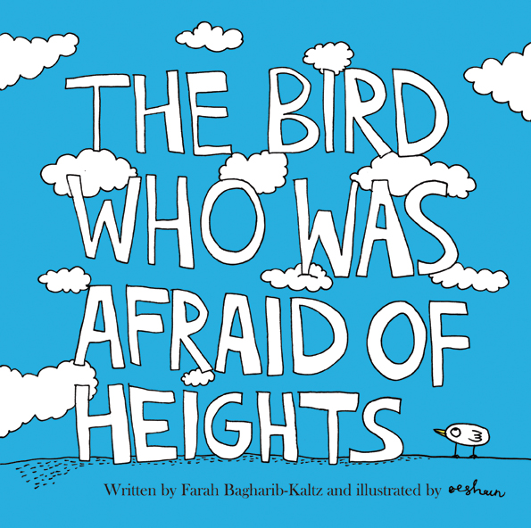 The Bird Who Was Afraid of Heights by Farah Bagharib-Kaltz, illustrated by Eeshaun