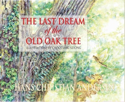 The Last Dream of the Old Oak Tree illustrated by Chooi  Ling Keiong, adapted from Hans Christian Andersen published by Oyez!Books