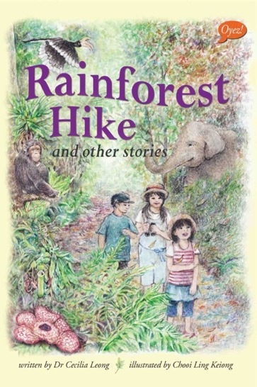 Rainforest Hike & Other Stories by Cecilia Leong, illustrated by Chooi Ling Keiong, published by Oyez!Books