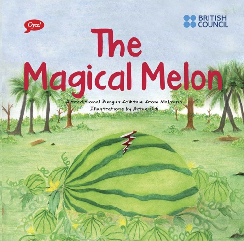 The Magical Melon - a traditional Rungus folktale published as a children's picture book  by Oyez!Books in collaboration with the British Council, illustrations by Antut Didi
