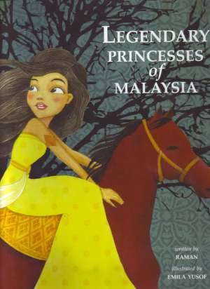 Legendary Princesses of Malaysia, children's non-fiction book by Raman, illustrated by Emila Yusof