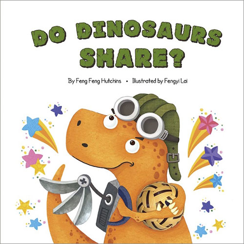Do Dinosaurs Share? - children's picture book by Feng Feng Hutchins, illustrated by Fengyi Lai, published by Oyez!Books
